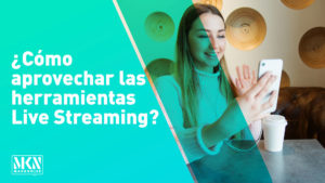 ¿Cómo aprovechar las herramientas Live Streaming?