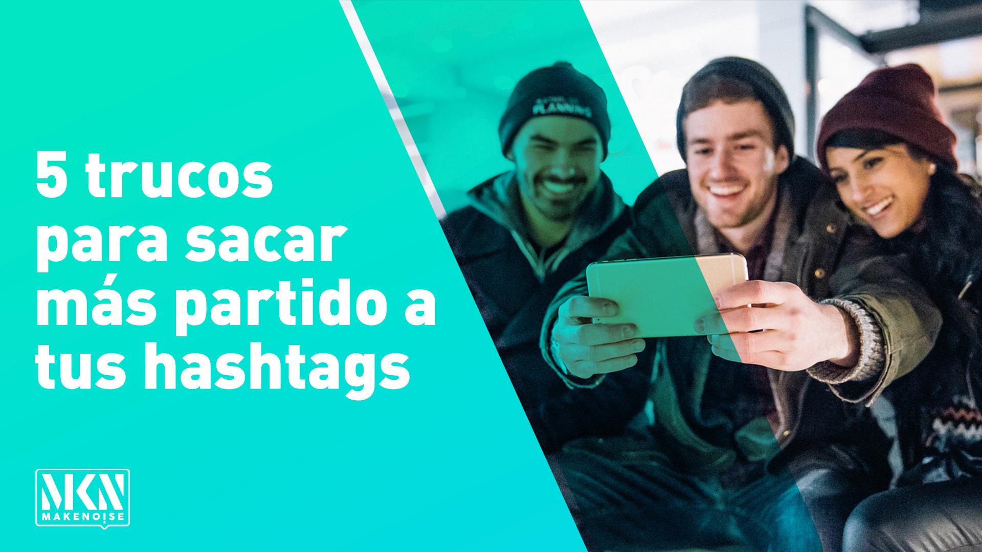 5 trucos para sacar más partido a tus hashtags
