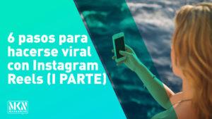 6 pasos para hacerse viral con Instagram Reels (I PARTE)